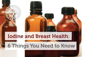 Iodine-and-Breast-Health-6-Things-You-Need-to-Know_Blog-300x200