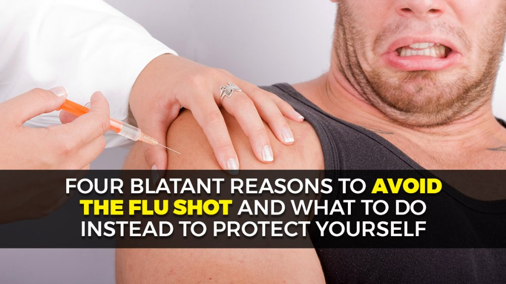 4 rational reasons to avoid the flu shot and what to do instead to protect your health